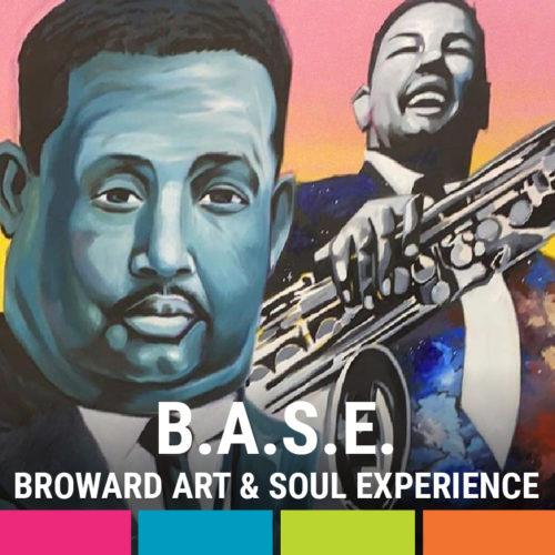 B.A.S.E (Broward Art and Soul Experience)