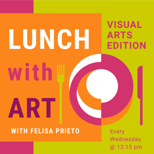 In-Person -- Lunch with Art -- Visual Arts Edition