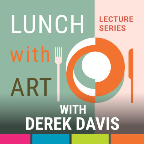 Lunch with Art: The Lecture Series - Virtual