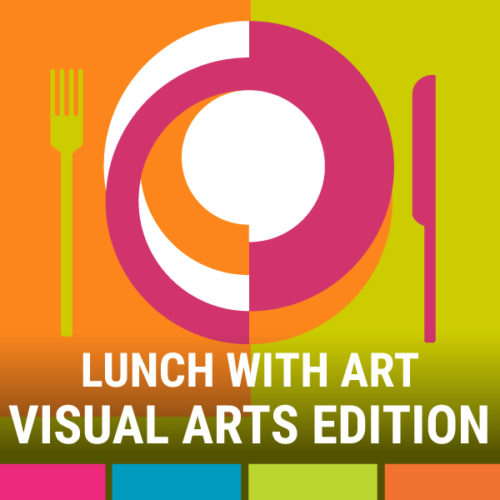 Lunch with Art - the Visual Arts Virtual Edition